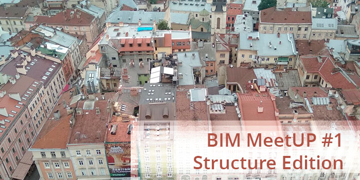 BIM MeetUP #1 Structure Edition у Львові